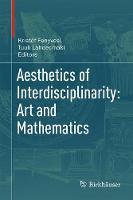 Aesthetics of Interdisciplinarity: Art and Mathematics by Kristof Fenyvesi