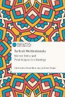 Turkish Multinationals Market Entry and Post-Acquisition Strategy by Yuksel Ayden, Mehmet Demirbag, Ekrem Tatoglu