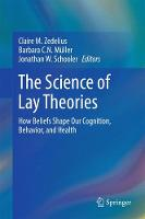 The Science of Lay Theories How Beliefs Shape Our Cognition, Behavior, and Health by Jonathan W. Schooler