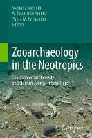 Zooarchaeology in the Neotropics Environmental diversity and human-animal interactions by Mariana Mondini