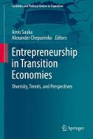 Entrepreneurship in Transition Economies Diversity, Trends, and Perspectives by Arnis Sauka