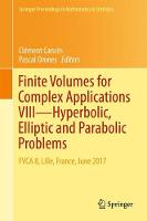 Finite Volumes for Complex Applications VIII - Hyperbolic, Elliptic and Parabolic Problems FVCA 8, Lille, France, June 2017 by Clement Cances