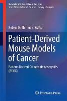 Patient-Derived Mouse Models of Cancer Patient-Derived Orthotopic Xenografts (PDOX) by Robert M. Hoffman
