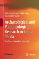 Archaeological and Paleontological Research in Lagoa Santa The Quest for the First Americans by Mark Hubbe