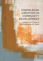 Knowledge Creation in Community Development Institutional Change in Southeast Asia and Japan by Ayano Hirose Nishihara