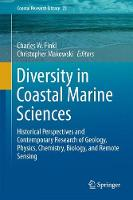 Diversity in Coastal Marine Sciences Historical Perspectives and Contemporary Research of Geology, Physics, Chemistry, Biology, and Remote Sensing by Charles W. Finkl