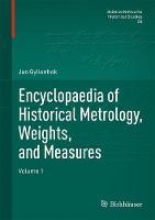 Encyclopaedia of Historical Metrology, Weights, and Measures Volume 1 by Jan Gyllenbok