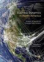 Business Dynamics in North America Analysis of Spatial and Temporal Trade Patterns by Rajagopal, Vladimir Zlatev