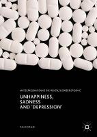 Unhappiness, Sadness and 'Depression' Antidepressants and the Mental Disorder Epidemic by Tullio Giraldi