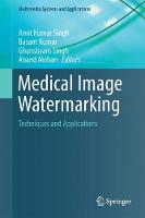 Medical Image Watermarking Techniques and Applications by Amit Kumar Singh