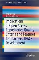 Implications of Open Access Repositories Quality Criteria and Features for Teachers' TPACK Development by Antonio Moreira