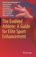 The Evolved Athlete: A Guide for Elite Sport Enhancement by Tijana Ivancevic, Ronald Greenberg, Helen Greenberg, Bojan Jovanovic