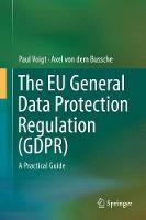 The EU General Data Protection Regulation (GDPR) A Practical Guide by Paul Voigt, Axel von dem Bussche