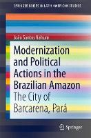 Modernization and Political Actions in the Brazilian Amazon The City of Barcarena, Para by Joao Santos Nahum