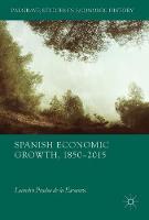 Spanish Economic Growth, 1850-2015 by Leandro Prados de la Escosura