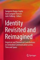 Identity Revisited and Reimagined Empirical and Theoretical Contributions on Embodied Communication Across Time and Space by Sangeeta Bagga-Gupta