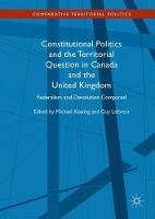 Constitutional Politics and the Territorial Question in Canada and the United Kingdom Federalism and Devolution Compared by Michael Keating
