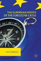 The European Roots of the Eurozone Crisis Errors of the Past and Needs for the Future by Mario Baldassarri
