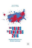 The Roads to Congress 2016 American Elections in a Divided Landscape by Sean D. Foreman
