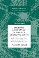 Migrant Integration in Times of Economic Crisis Policy Responses from European and North American Global Cities by Patrick R. Ireland