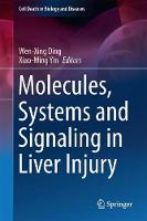Molecules, Systems and Signaling in Liver Injury by Wen Xing Ding