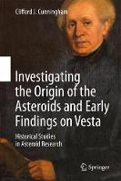 Investigating the Origin of the Asteroids and Early Findings on Vesta Historical Studies in Asteroid Research by Clifford J. Cunningham