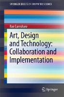 Art, Design and Technology: Collaboration and Implementation by Rae Earnshaw