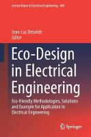 Eco-design in Electrical Engineering Eco-friendly Methodologies, Solutions and Example for Application to Electrical Engineering by Jean-Luc Bessede