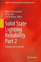 Solid State Lighting Reliability Part 2 Components to Systems by Willem Dirk Van Driel