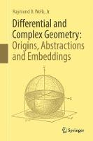 Differential and Complex Geometry: Origins, Abstractions and Embeddings by Raymond O., Jr. Wells