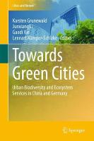 Towards Green Cities Urban Biodiversity and Ecosystem Services in China and Germany by Karsten Grunewald