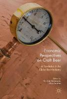 Economic Perspectives on Craft Beer A Revolution in the Global Beer Industry by Johan Swinnen