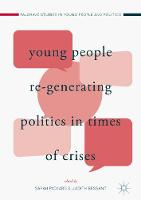 Young People Re-Generating Politics in Times of Crises by Sarah Pickard