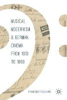 Musical Modernism and German Cinema from 1913 to 1933 by Francesco Finocchiaro