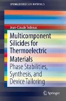 Multicomponent Silicides for Thermoelectric Materials Phase Stabilities, Synthesis, and Device Tailoring by Jean-Claude Tedenac