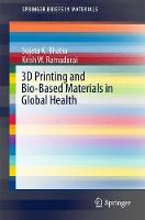 3D Printing and Bio-Based Materials in Global Health An Interventional Approach to the Global Burden of Surgical Disease in Low-and Middle-Income Countries by Sujata K. Bhatia, Krish W. Ramadurai