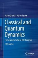 Classical and Quantum Dynamics From Classical Paths to Path Integrals by Walter Dittrich, Martin Reuter