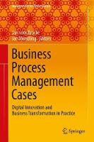 Business Process Management Cases Digital Innovation and Business Transformation in Practice by Jan Mendling