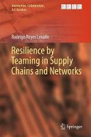 Resilience by Teaming in Supply Chains and Networks by Rodrigo Reyes Levalle