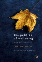 The Politics of Wellbeing Theory, Policy and Practice by Ian Bache