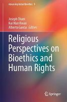 Religious Perspectives on Bioethics and Human Rights by Joseph Tham