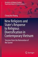 New Religions and State's Response to Religious Diversification in Contemporary Vietnam Tensions from the Reinvention of the Sacred by Chung van Hoang