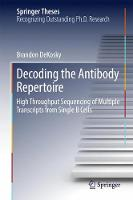 Decoding the Antibody Repertoire High Throughput Sequencing of Multiple Transcripts from Single B Cells by Brandon DeKosky