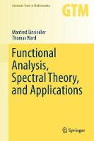 Functional Analysis, Spectral Theory, and Applications by Manfred Einsiedler, Thomas Ward