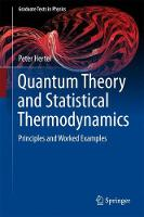 Quantum Theory and Statistical Thermodynamics Principles and Worked Examples by Peter Hertel