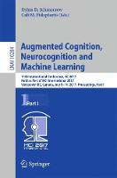 Augmented Cognition. Neurocognition and Machine Learning 11th International Conference, AC 2017, Held as Part of HCI International 2017, Vancouver, BC, Canada, July 9-14, 2017, Proceedings, Part I by Dylan D. Schmorrow