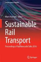 Sustainable Rail Transport Proceedings of RailNewcastle Talks 2016 by Marin Marinov