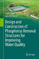 Design and Construction of Phosphorus Removal Structures for Improving Water Quality by Chad J. Penn, James M. Bowen