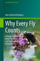 Why Every Fly Counts A Documentation about the Value and Endangerment of Insects by Hans-Dietrich Reckhaus