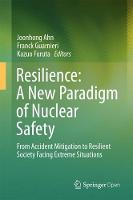 Resilience: A New Paradigm of Nuclear Safety From Accident Mitigation to Resilient Society Facing Extreme Situations by Joonhong Ahn